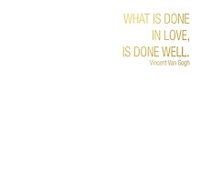 WHAT IS DONE  IN LOVE,  IS DONE WELL. by ElisaGabi