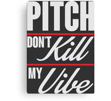 Pitch don't kill my vibe Canvas Print