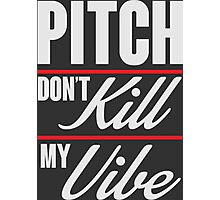 Pitch don't kill my vibe Photographic Print