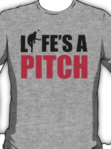 Life's a pitch T-Shirt