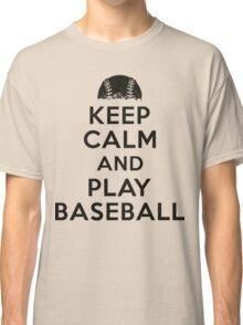Keep calm and play baseball Classic T-Shirt