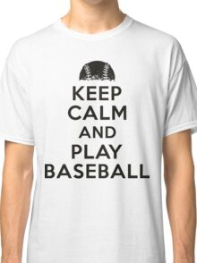Keep calm and play baseball Classic T-Shirt