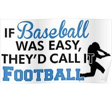 If baseball was easy, they'd call it football Poster