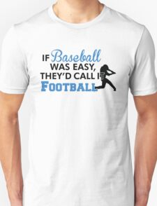 If baseball was easy, they'd call it football T-Shirt