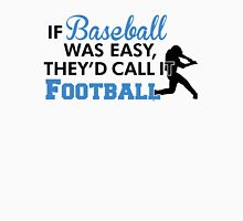 If baseball was easy, they'd call it football Unisex T-Shirt