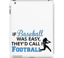 If baseball was easy, they'd call it football iPad Case/Skin