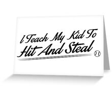 I teach my kids to hit and steal Greeting Card