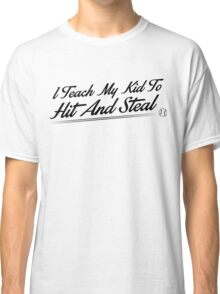 I teach my kids to hit and steal Classic T-Shirt