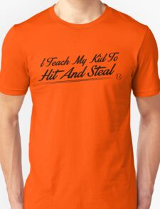 I teach my kids to hit and steal Unisex T-Shirt