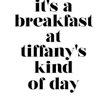 It's A Breakfast At Tiffany's Kind of Day by hopealittle