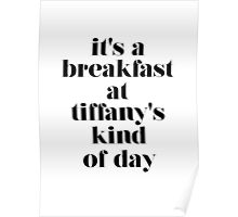 It's A Breakfast At Tiffany's Kind of Day Poster