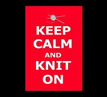 Keep calm and knit on by LyricalSixties