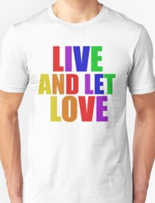 Live and let LOVE T-Shirt