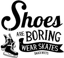 Wear Hockey Skates Shoes Are Boring by SaucyMitts