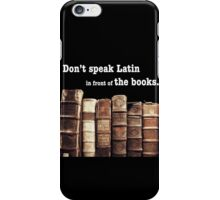 Don't Speak Latin in Front of the Books iPhone Case/Skin