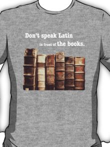 Don't Speak Latin in Front of the Books T-Shirt