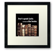 Don't Speak Latin in Front of the Books Framed Print