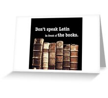 Don't Speak Latin in Front of the Books Greeting Card