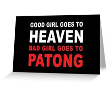 GOOD GIRL GOES TO HEAVEN BAD GIRL GOES TO PATONG Greeting Card