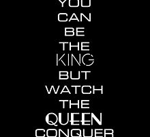 You Can Be The King But Watch the Queen Conquer by Natalie Schweitzer