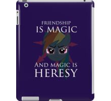 Friendship is magic, and magic is HERESY! iPad Case/Skin