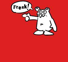 You... f-f-f-freak! Unisex T-Shirt