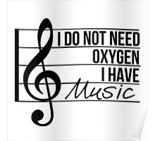 Don't need oxygen, have music Poster