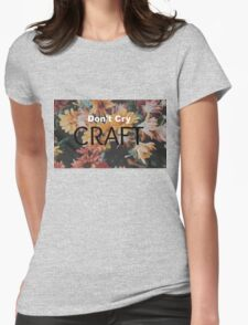 Don't Cry... CRAFT Womens Fitted T-Shirt