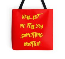 Let Me Tell You Something Brother! Hogan Style! Tote Bag