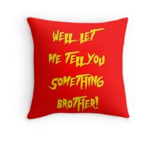 Let Me Tell You Something Brother! Hogan Style! Throw Pillow