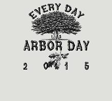 Every day is Arbor Day Unisex T-Shirt