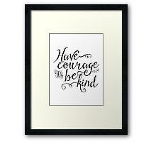 Have Courage and Be Kind (BW) Framed Print