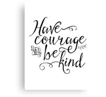 Have Courage and Be Kind (BW) Canvas Print