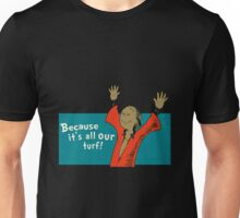 """Because its all our turf"" Unisex T-Shirt"