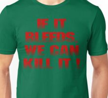 If it bleeds, we can kill it ! Unisex T-Shirt