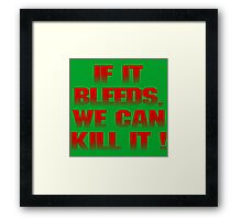 If it bleeds, we can kill it ! Framed Print