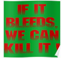 If it bleeds, we can kill it ! Poster