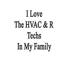I Love The HVAC & R Techs In My Family  Photographic Print