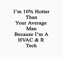 I'm 10% Hotter Than Your Average Man Because I'm A HVAC & R Tech  Unisex T-Shirt