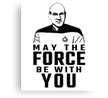 """Jean Luc Picard - """"May The Force Be With You"""" Canvas Print"""