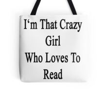 I'm That Crazy Girl Who Loves To Read  Tote Bag