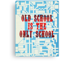 Old School Is The Only School Canvas Print