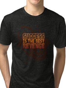 Success is the best REVENGE! Tri-blend T-Shirt