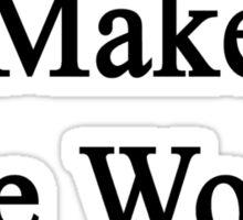 I Teach To Make The World Better  Sticker
