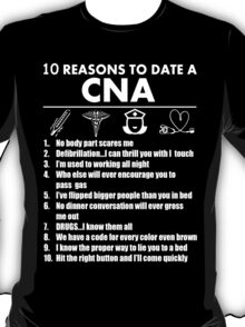 10 Reasons To Date A CNA - Funny Tshirts T-Shirt