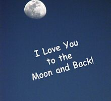 I Love You to the Moon and Back by MichelleR