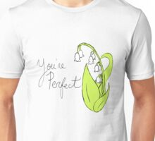 You're Perfect Unisex T-Shirt