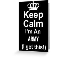 Keep Calm I'm An Army I Got This - Limited Edition Tshirt Greeting Card