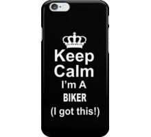 Keep Calm I'm A Biker I Got This - Limited Edition Tshirt iPhone Case/Skin