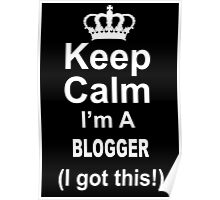 Keep Calm I'm A Blogger I Got This - TShirts & Hoodies Poster